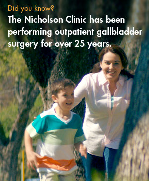 The Nicholson Clinic has been performing outpatient gallbladder surgery for over 25 years.